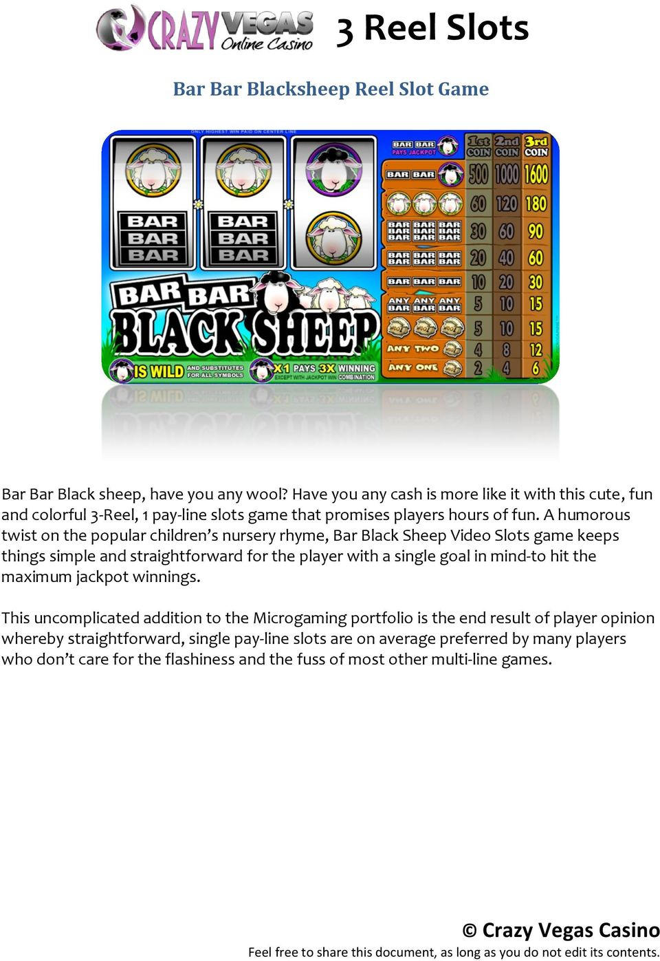 A humorous twist on the popular children s nursery rhyme, Bar Black Sheep Video Slots game keeps things simple and straightforward for the player with a single goal in