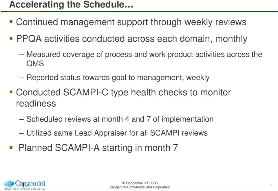 towards goal to management, weekly Conducted SCAMPI-C type health checks to monitor readiness Scheduled reviews at