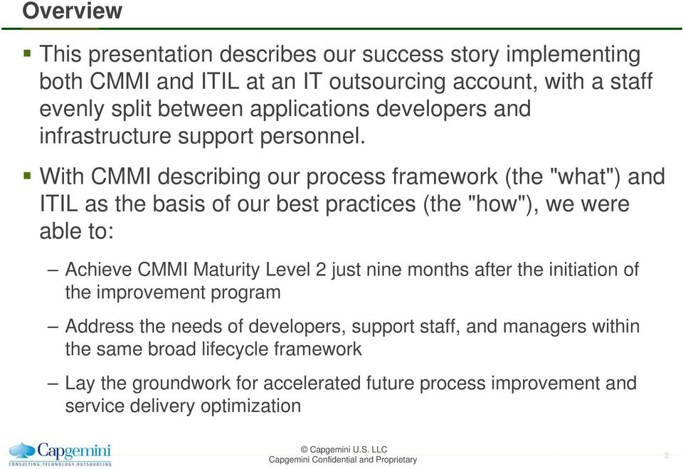 "With CMMI describing our process framework (the ""what"") and ITIL as the basis of our best practices (the ""how""), we were able to: Achieve CMMI Maturity Level 2"