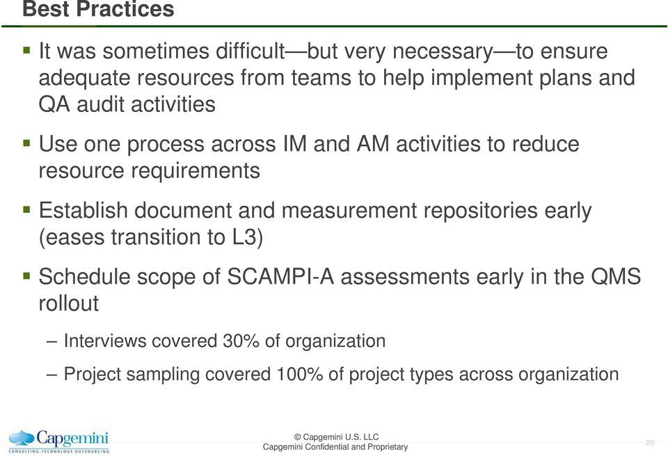 document and measurement repositories early (eases transition to L3) Schedule scope of SCAMPI-A assessments early in