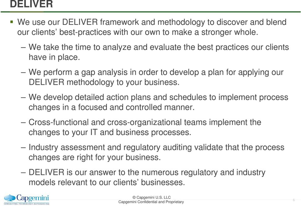 We perform a gap analysis in order to develop a plan for applying our DELIVER methodology to your business.