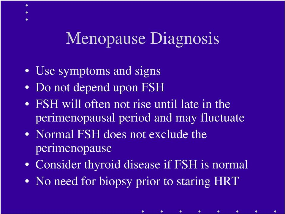 may fluctuate Normal FSH does not exclude the perimenopause Consider