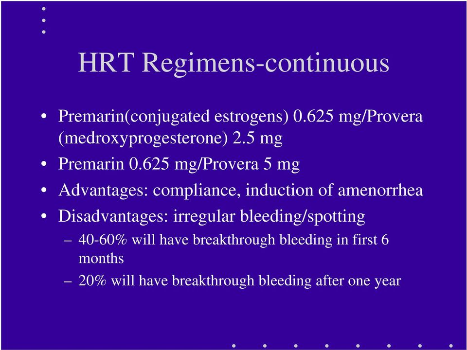 625 mg/provera 5 mg Advantages: compliance, induction of amenorrhea Disadvantages: