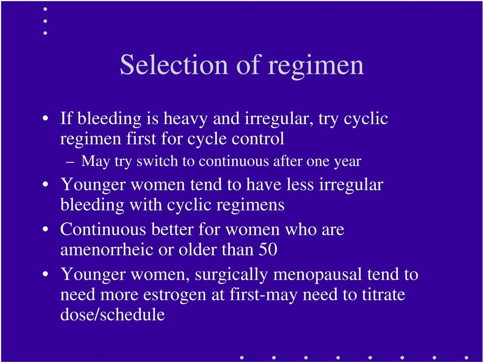 bleeding with cyclic regimens Continuous better for women who are amenorrheic or older than 50
