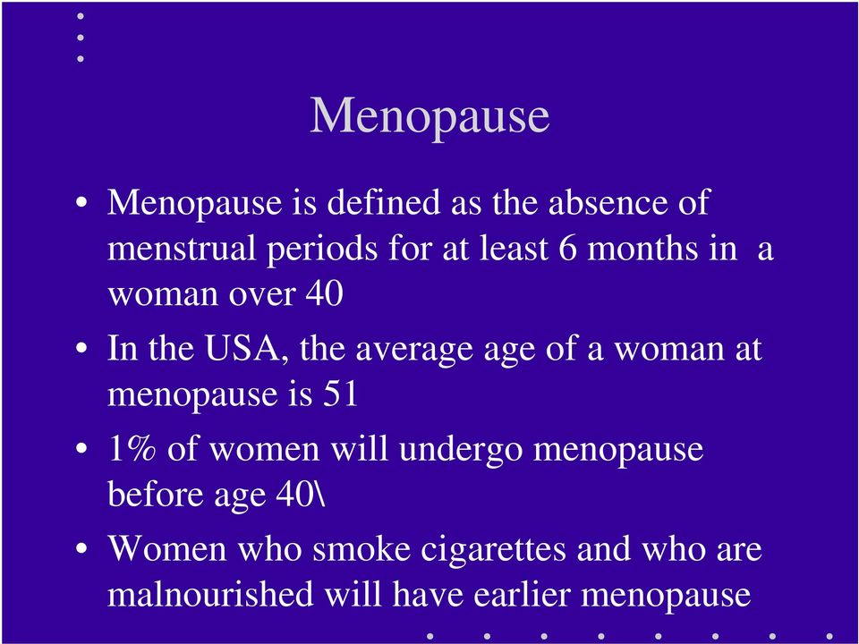 at menopause is 51 1% of women will undergo menopause before age 40\