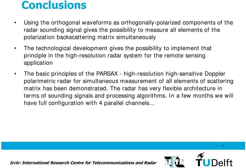 application The basic principles of the PARSAX - high-resolution high-sensitive Doppler polarimetric radar for simultaneous measurement of all elements of scattering matrix has