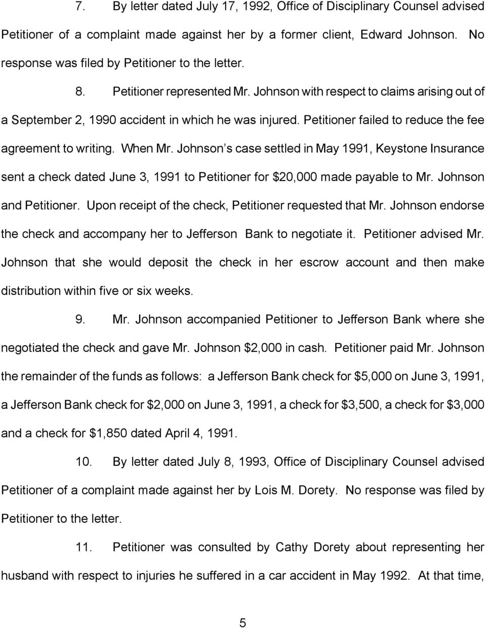 Petitioner failed to reduce the fee agreement to writing. When Mr. Johnson s case settled in May 1991, Keystone Insurance sent a check dated June 3, 1991 to Petitioner for $20,000 made payable to Mr.