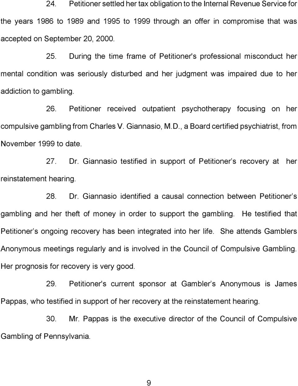 Petitioner received outpatient psychotherapy focusing on her compulsive gambling from Charles V. Giannasio, M.D., a Board certified psychiatrist, from November 1999 to date. 27. Dr.