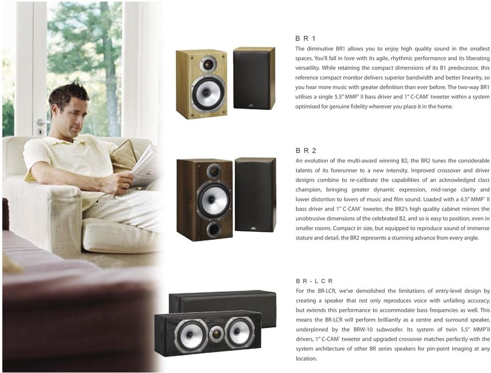 before. The two-way BR1 utilises a single 5.5 MMP II bass driver and 1 within a system optimised for genuine fidelity wherever you place it in the home.