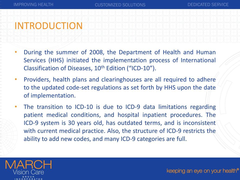Providers, health plans and clearinghouses are all required to adhere to the updated code-set regulations as set forth by HHS upon the date of implementation.