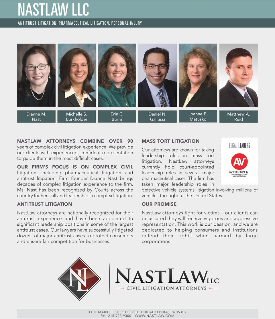 OUR FIRM S FOCUS IS ON COMPLEX CIVIL litigation, including pharmaceutical litigation and antitrust litigation. Firm founder Dianne Nast brings decades of complex litigation experience to the firm. Ms.