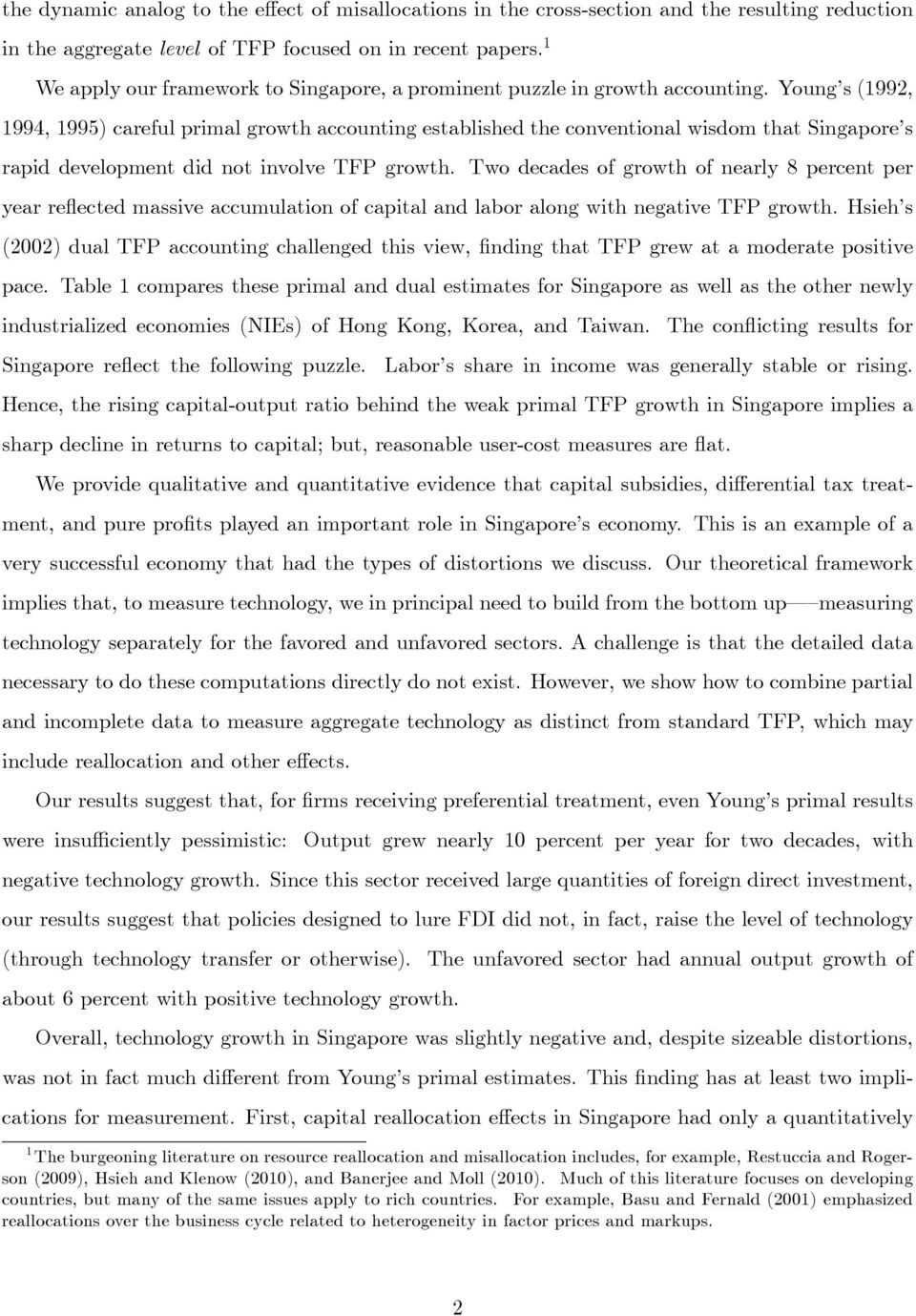 Young s (1992, 1994, 1995) careful primal growth accounting established the conventional wisdom that Singapore s rapid development did not involve TFP growth.
