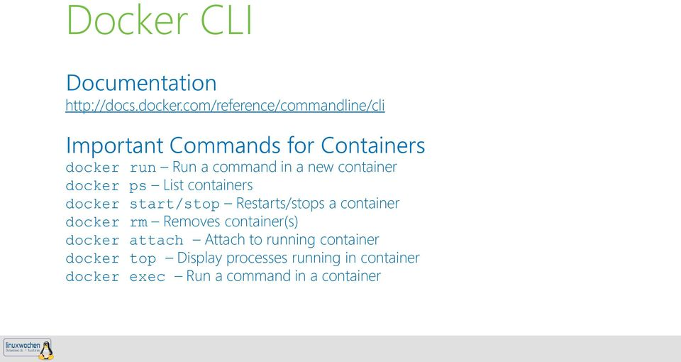 new container docker ps List containers docker start/stop Restarts/stops a container docker rm