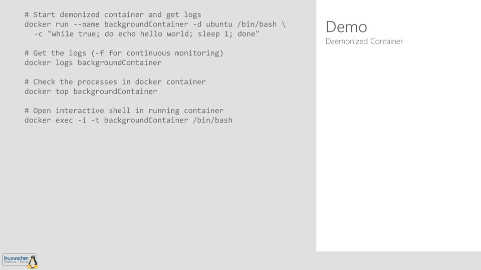 logs backgroundcontainer Demo Daemonized Container # Check the processes in docker container docker top