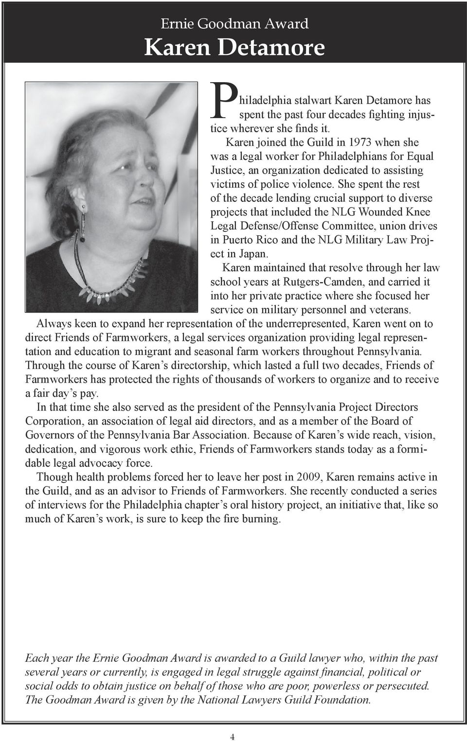 She spent the rest of the decade lending crucial support to diverse projects that included the NLG Wounded Knee Legal Defense/Offense Committee, union drives in Puerto Rico and the NLG Military Law