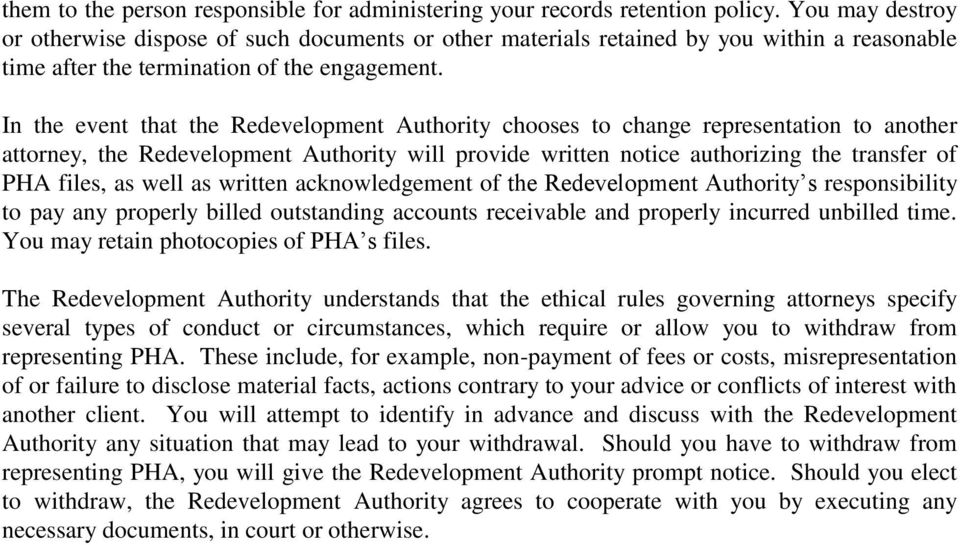 In the event that the Redevelopment Authority chooses to change representation to another attorney, the Redevelopment Authority will provide written notice authorizing the transfer of PHA files, as