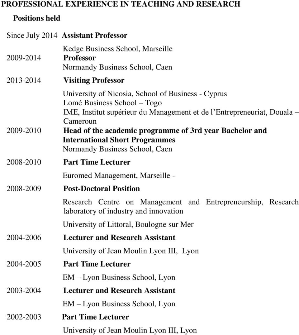 academic programme of 3rd year Bachelor and International Short Programmes Normandy Business School, Caen 2008-2010 Part Time Lecturer Euromed Management, Marseille - 2008-2009 Post-Doctoral Position