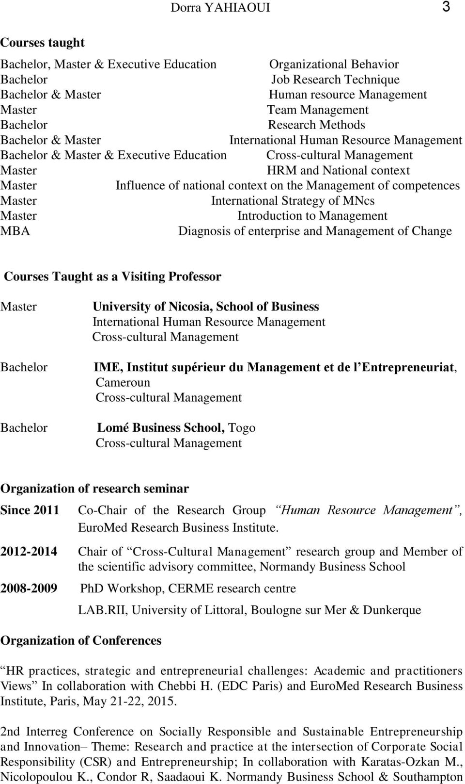 International Strategy of MNcs Introduction to Management MBA Diagnosis of enterprise and Management of Change Courses Taught as a Visiting Professor Bachelor Bachelor University of Nicosia, School