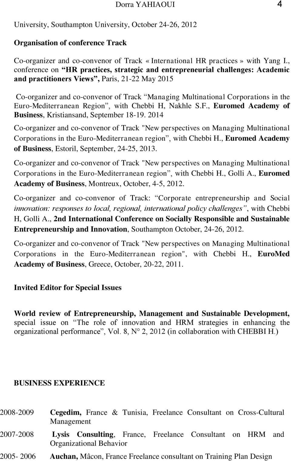 Corporations in the Euro-Mediterranean Region, with Chebbi H, Nakhle S.F., Euromed Academy of Business, Kristiansand, September 18-19.