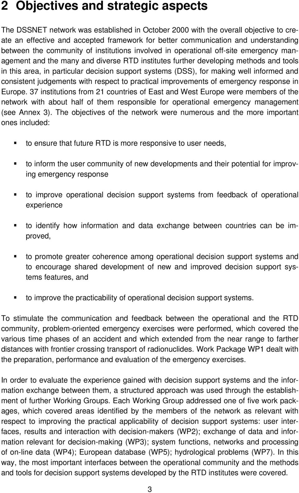 particular decision support systems (DSS), for making well informed and consistent judgements with respect to practical improvements of emergency response in Europe.