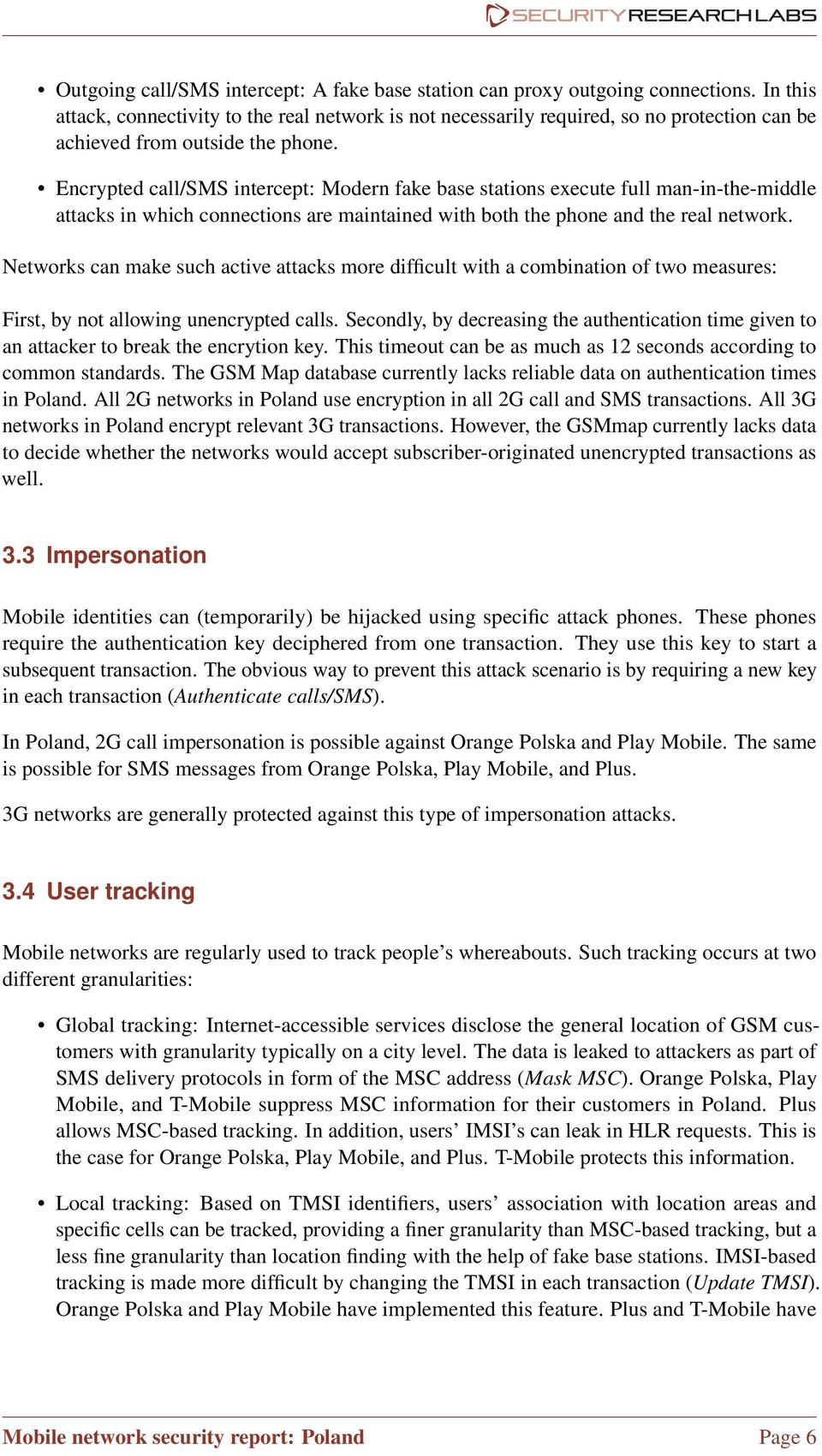 Encrypted call/sms intercept: Modern fake base stations execute full man-in-the-middle attacks in which connections are maintained with both the phone and the real network.