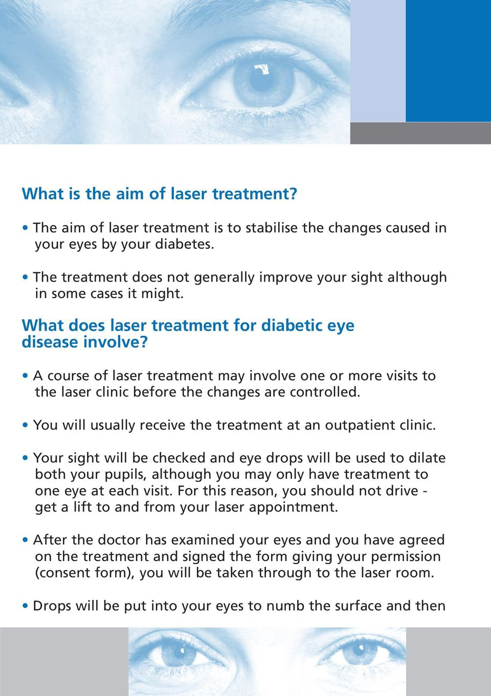 A course of laser treatment may involve one or more visits to the laser clinic before the changes are controlled. You will usually receive the treatment at an outpatient clinic.
