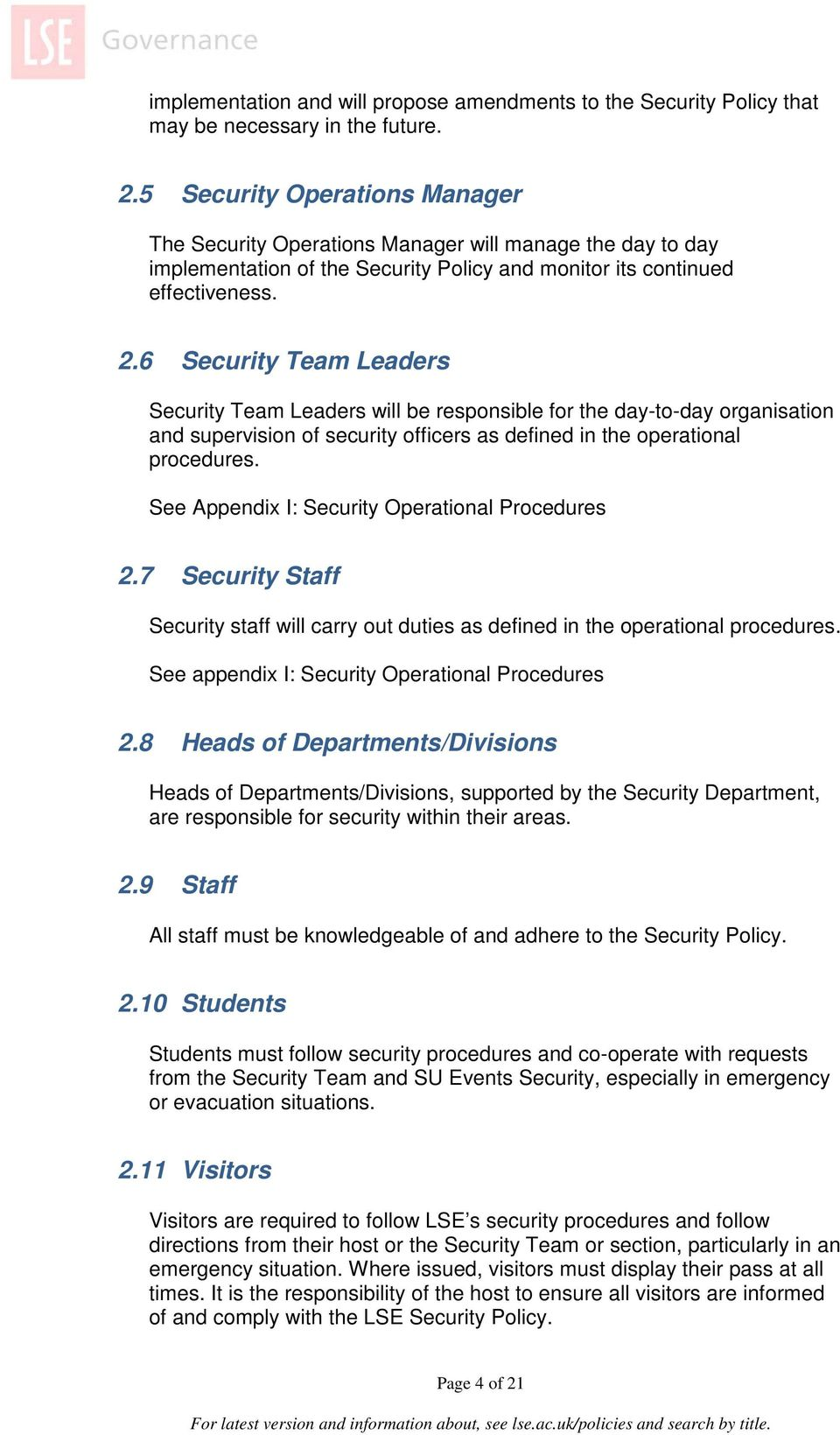 6 Security Team Leaders Security Team Leaders will be responsible for the day-to-day organisation and supervision of security officers as defined in the operational procedures.