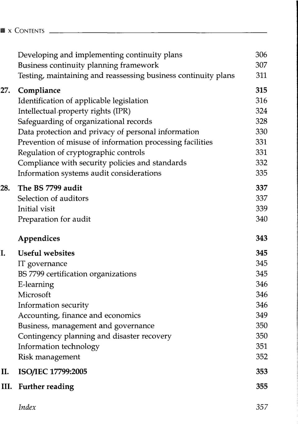 Prevention of misuse of information processing facilities 331 Regulation of cryptographic controls 331 Compliance with security policies and standards 332 Information systems audit considerations 335