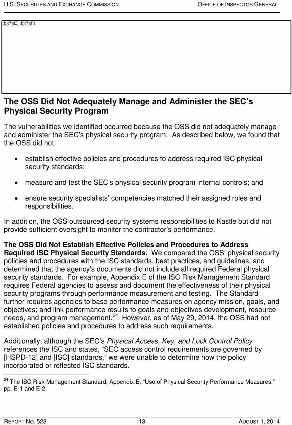 As described below, we found that the OSS did not: establish effective policies and procedures to address required ISC physical security standards; measure and test the SEC's physical security