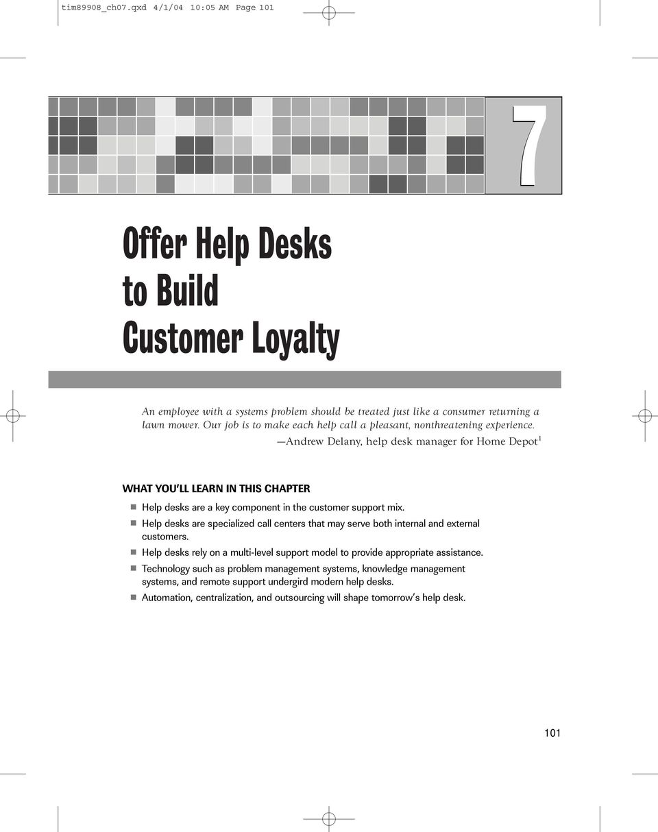 Andrew Delany, help desk manager for Home Depot 1 WHAT YOU LL LEARN IN THIS CHAPTER Help desks are a key component in the customer support mix.