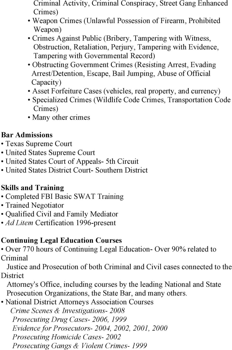 of Official Capacity) Asset Forfeiture Cases (vehicles, real property, and currency) Specialized Crimes (Wildlife Code Crimes, Transportation Code Crimes) Many other crimes Bar Admissions Texas