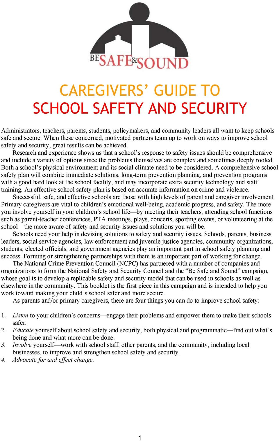 Research and experience shows us that a school s response to safety issues should be comprehensive and include a variety of options since the problems themselves are complex and sometimes deeply