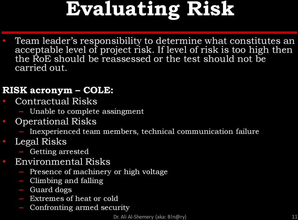RISK acronym COLE: Contractual Risks Unable to complete assingment Operational Risks Inexperienced team members, technical communication