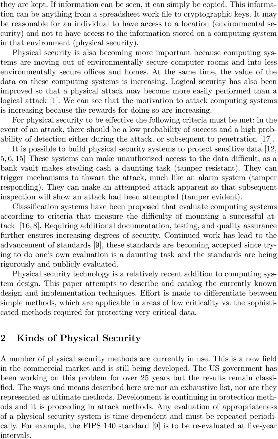 security). Physical security is also becoming more important because computing systems are moving out of environmentally secure computer rooms and into less environmentally secure offices and homes.