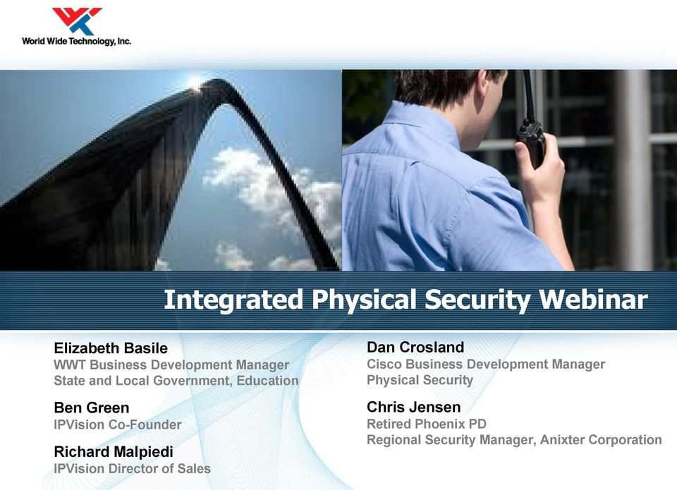 Manager Physical Security Ben Green Chris Jensen IPVision Co-Founder Retired Phoenix