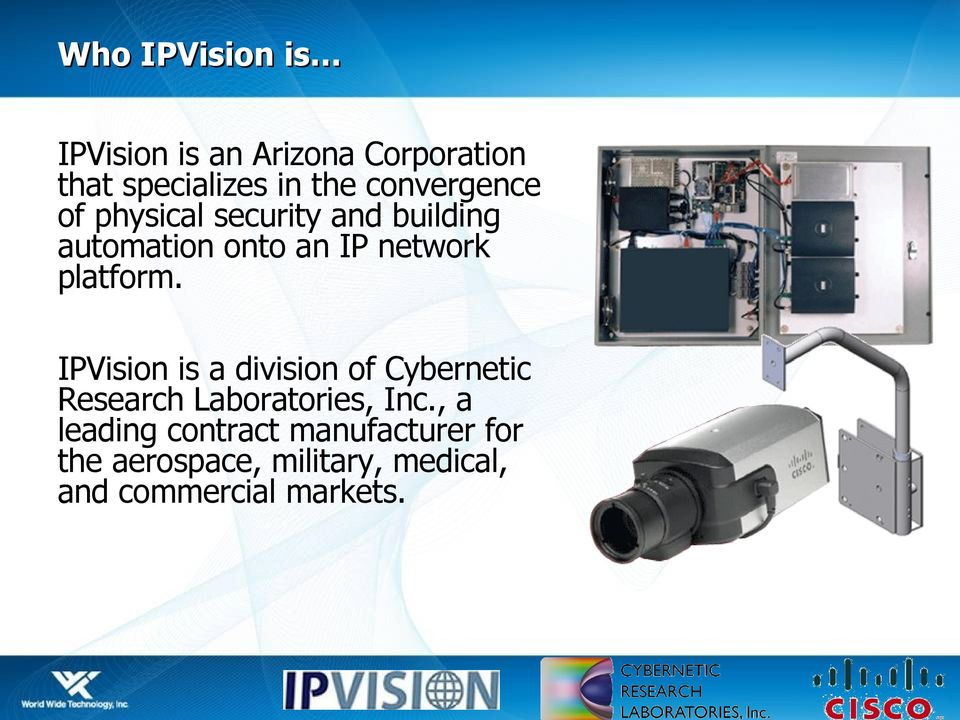 platform. IPVision is a division of Cybernetic Research Laboratories, Inc.