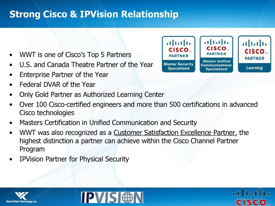 certifications in advanced Cisco technologies Masters Certification in Unified Communication and Security WWT was also recognized as a Customer
