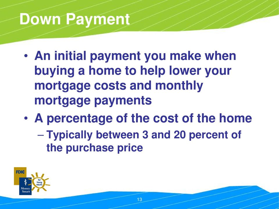 mortgage payments A percentage of the cost of the home