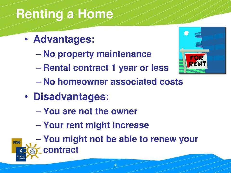 costs Disadvantages: You are not the owner Your rent