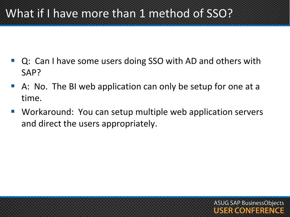 A: No. The BI web application can only be setup for one at a time.