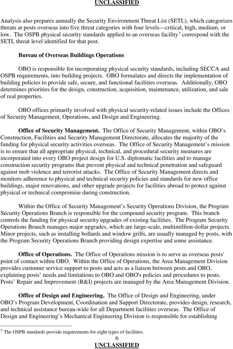 Bureau of Overseas Buildings Operations OBO is responsible for incorporating physical security standards, including SECCA and OSPB requirements, into building projects.