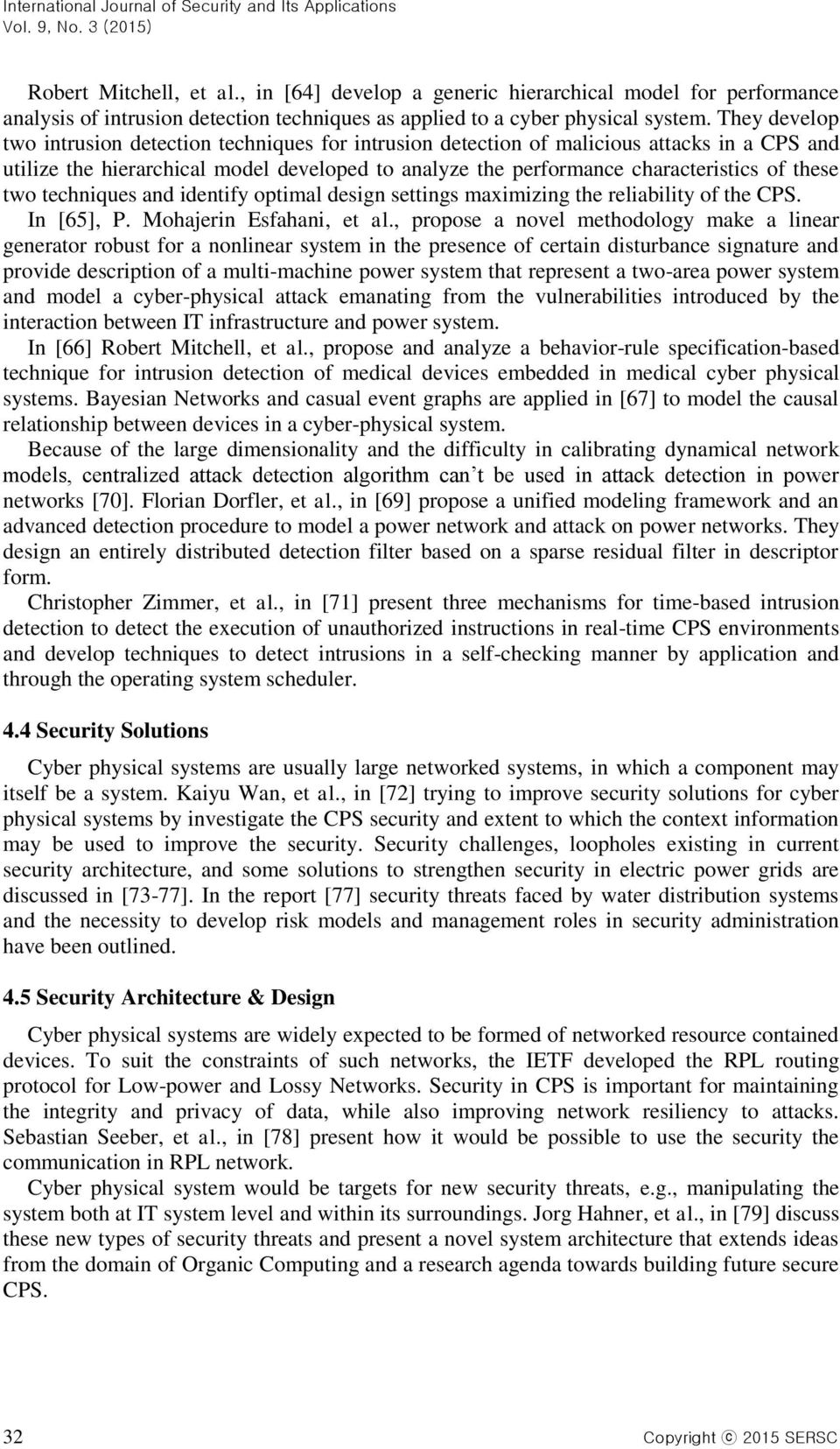 two techniques and identify optimal design settings maximizing the reliability of the CPS. In [65], P. Mohajerin Esfahani, et al.