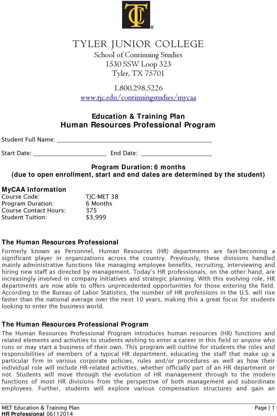 dates are determined by the student) MyCAA Information Course Code: TJC-MET 38 Program Duration: 6 Months Course Contact Hours: 375 Student Tuition: $3,999 The Human Resources Professional Formerly