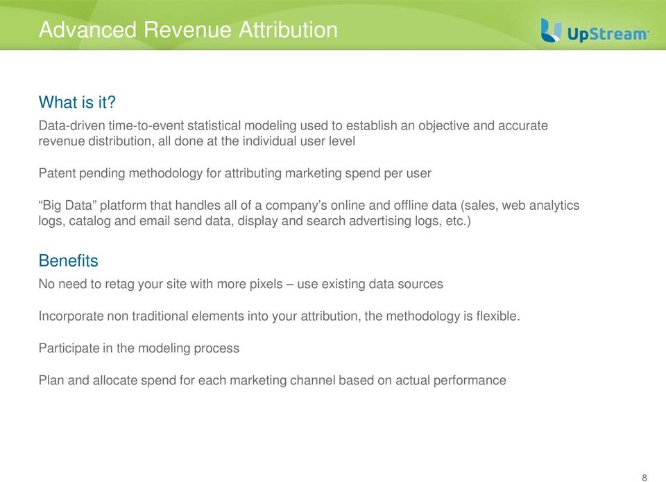 for attributing marketing spend per user Big Data platform that handles all of a company s online and offline data (sales, web analytics logs, catalog and email send data, display