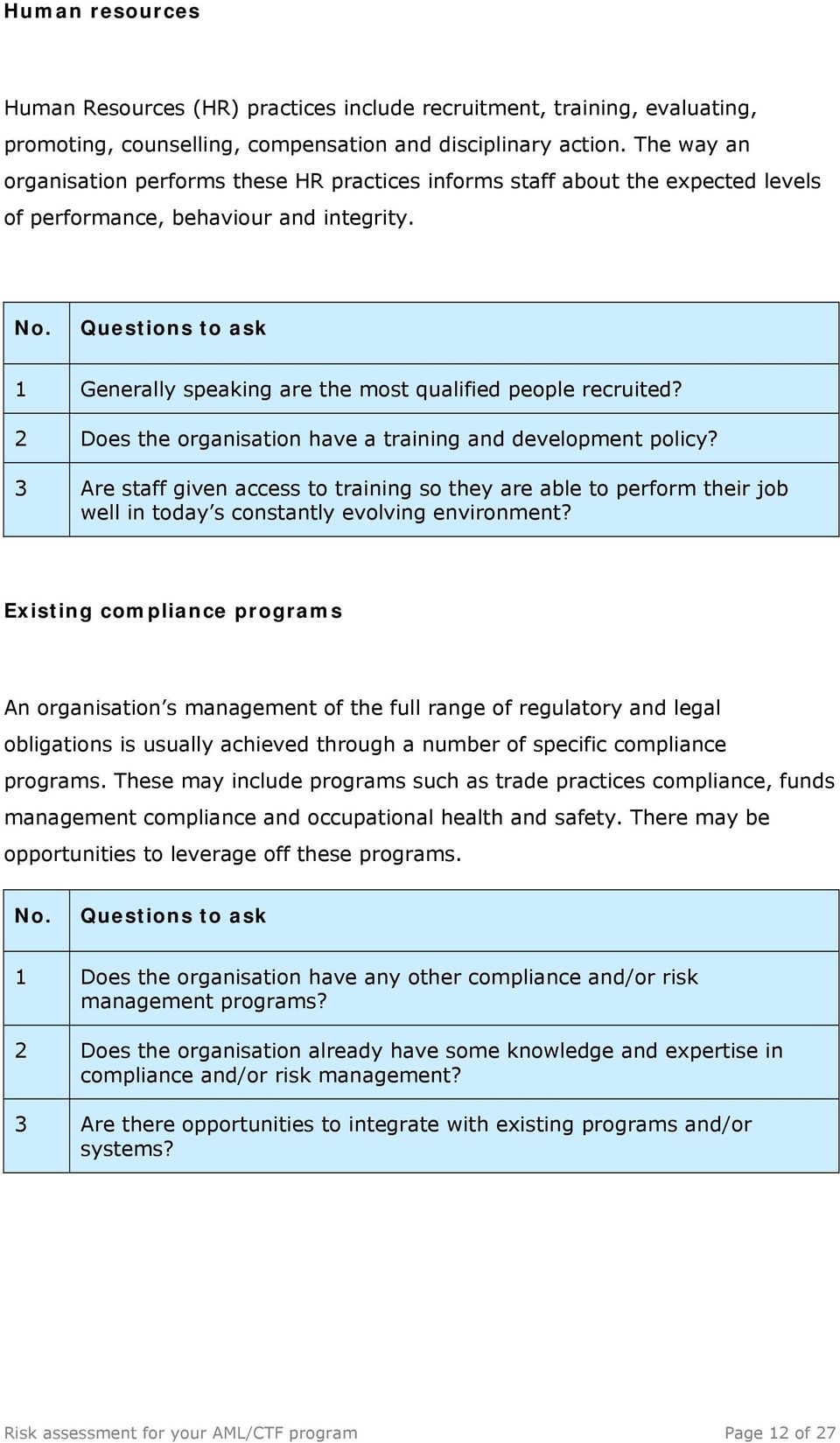 Questions to ask 1 Generally speaking are the most qualified people recruited? 2 Does the organisation have a training and development policy?
