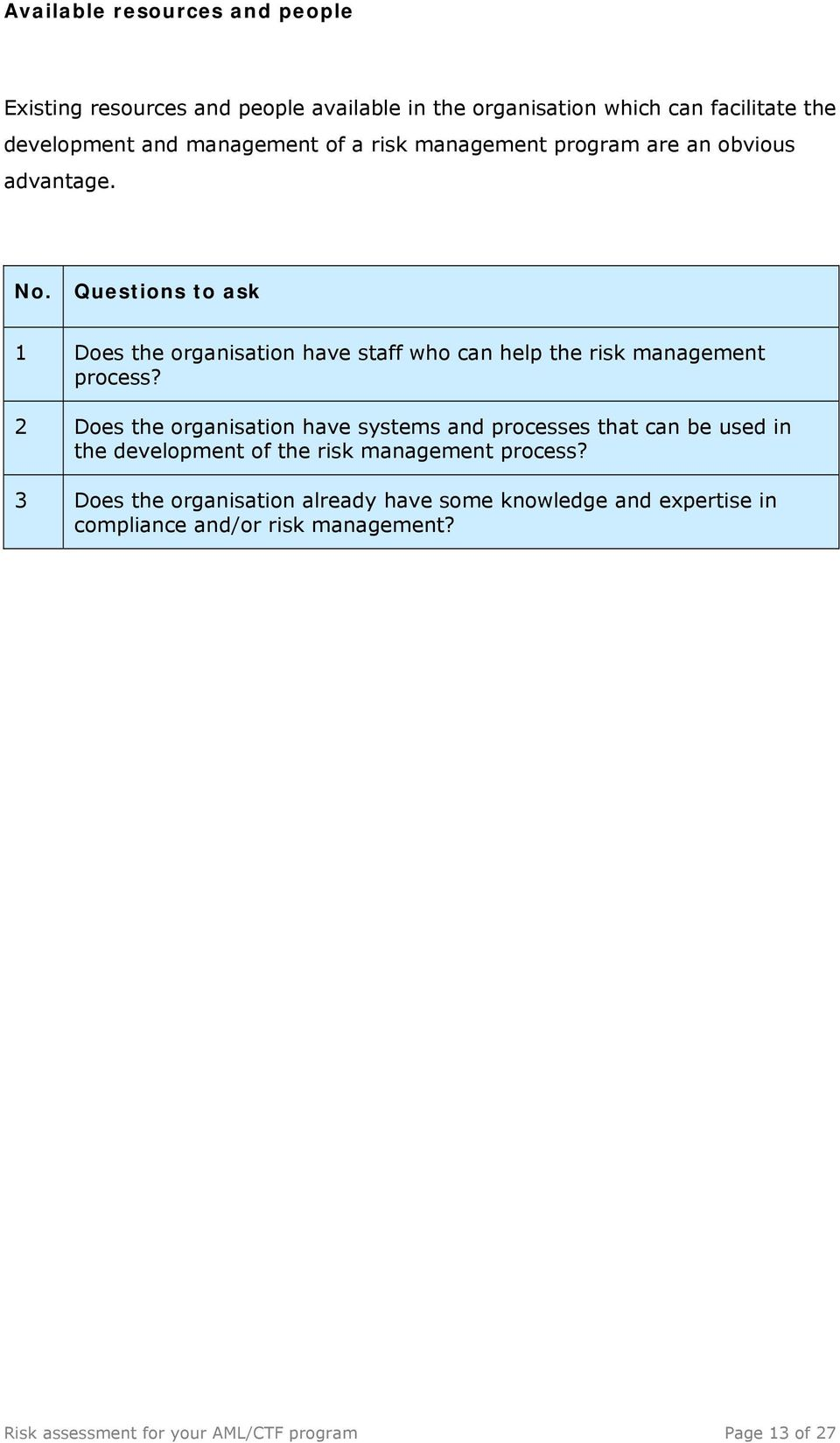 Questions to ask 1 Does the organisation have staff who can help the risk management process?