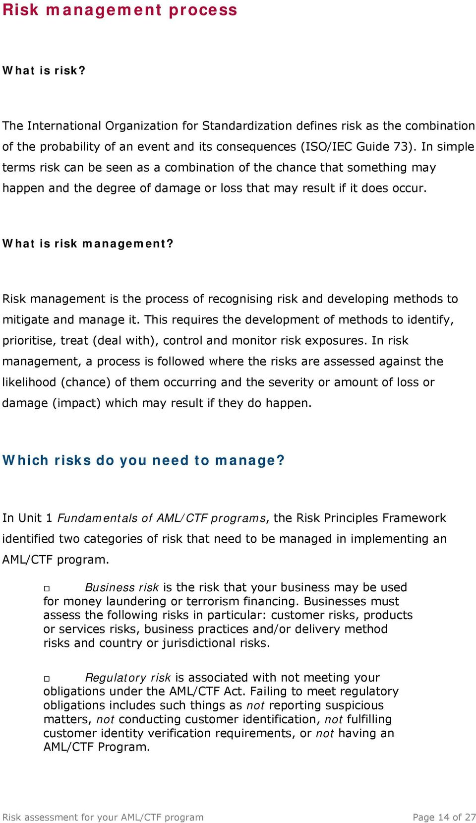 Risk management is the process of recognising risk and developing methods to mitigate and manage it.
