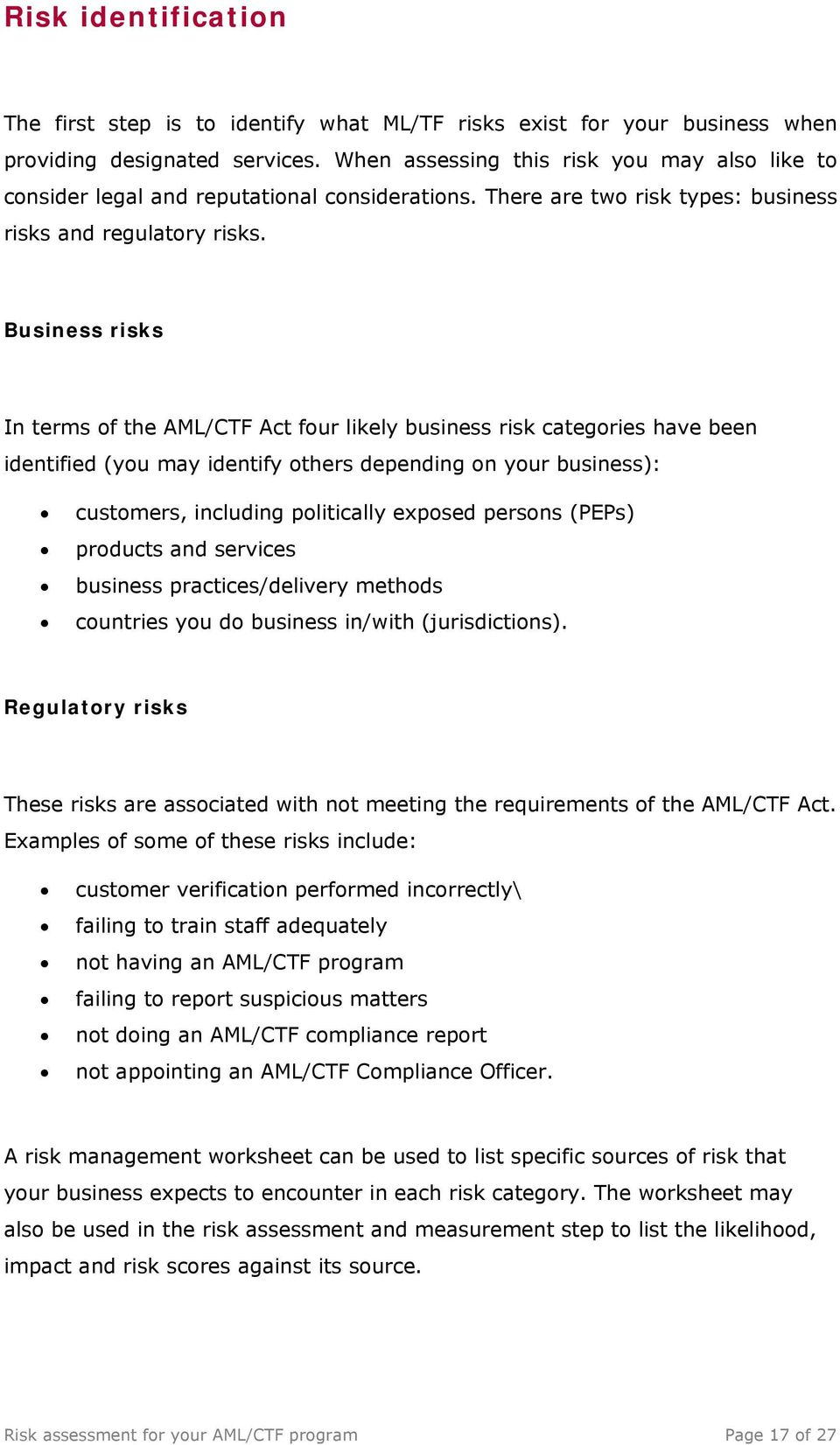 Business risks In terms of the AML/CTF Act four likely business risk categories have been identified (you may identify others depending on your business): customers, including politically exposed