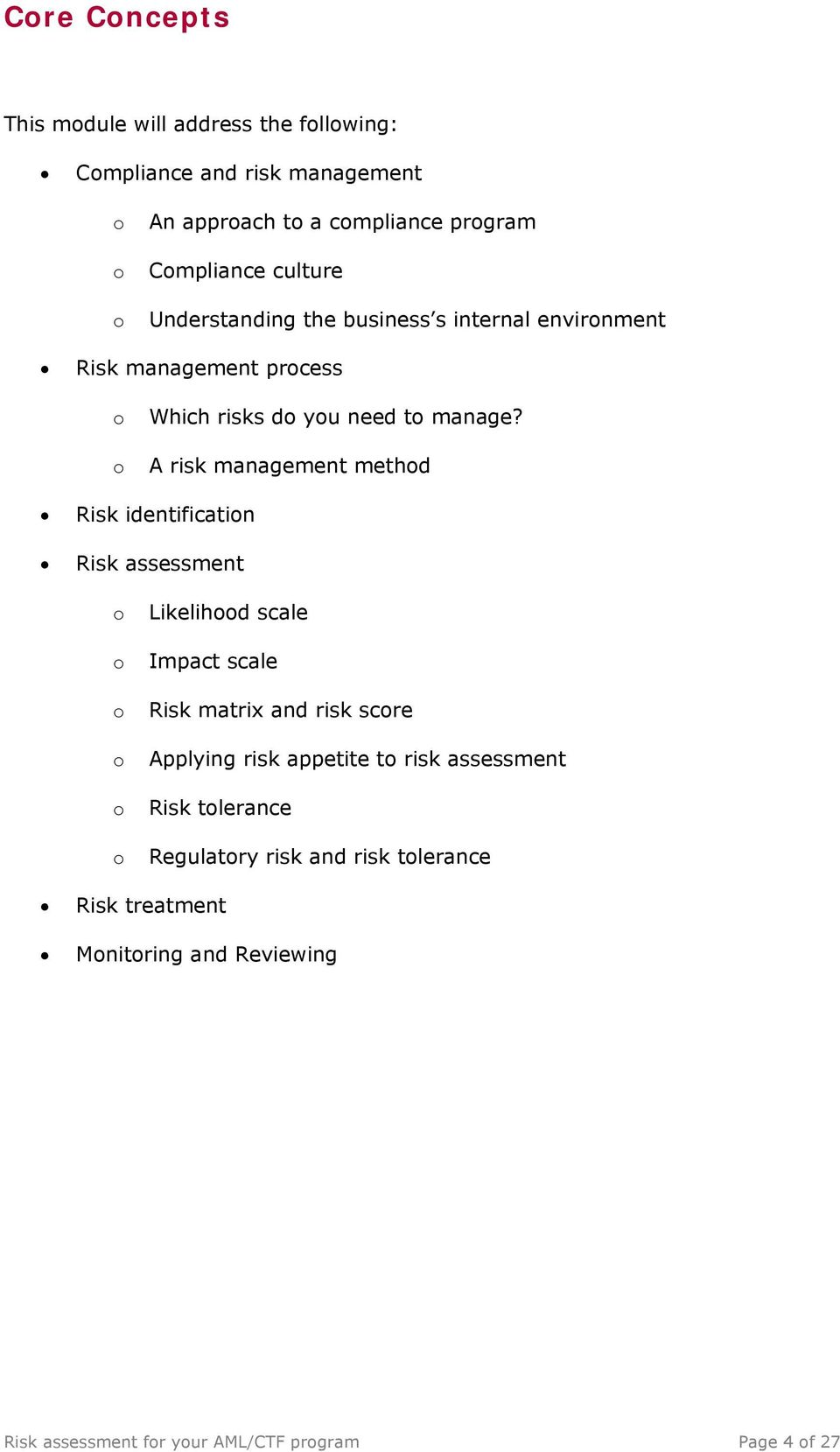A risk management method Risk identification Risk assessment o o o o o o Likelihood scale Impact scale Risk matrix and risk score Applying risk