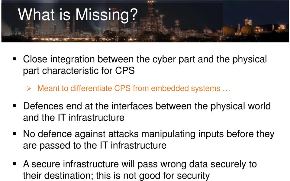CPS from embedded systems Defences end at the interfaces between the physical world and the IT